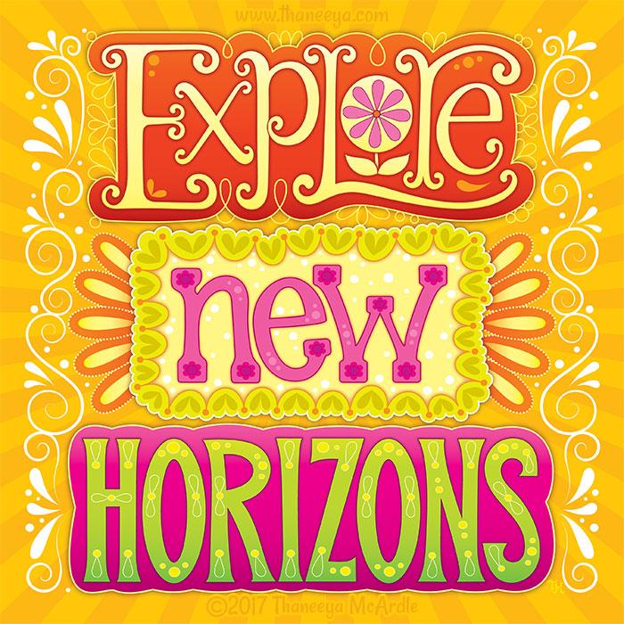 Explore New Horizons by Thaneeya McArdle