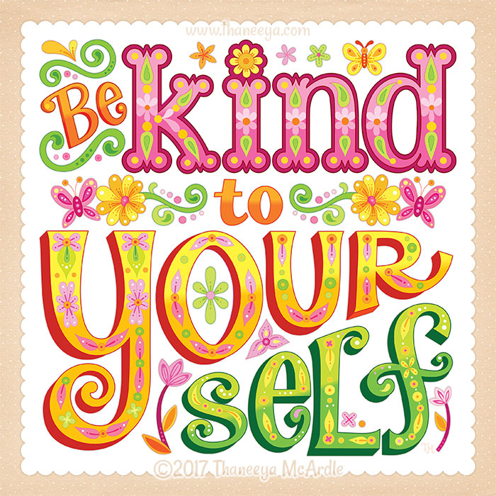 Be Kind to Yourself by Thaneeya McArdle
