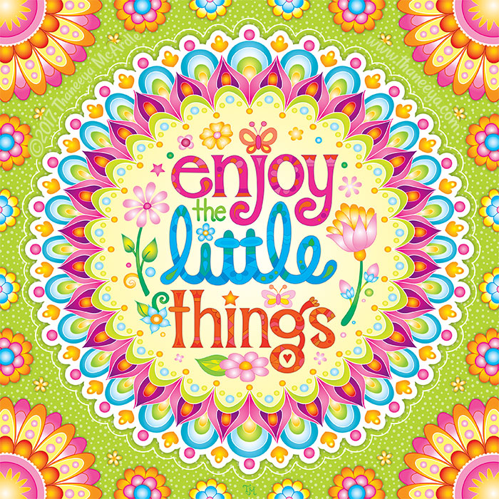 Enjoy the Little Things by Thaneeya McArdle