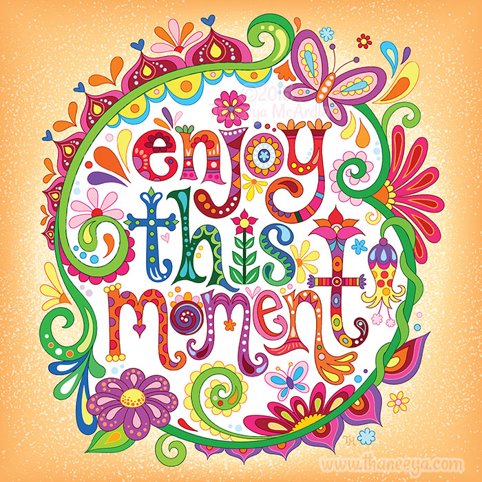 Enjoy This Moment by Thaneeya McArdle
