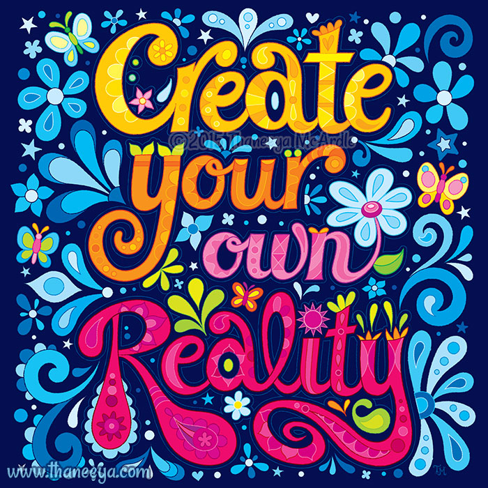 Create Your Own Reality by Thaneeya McArdle