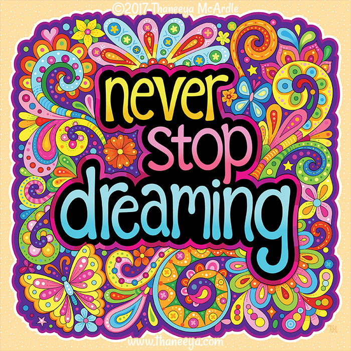 Never Stop Dreaming by Thaneeya McArdle