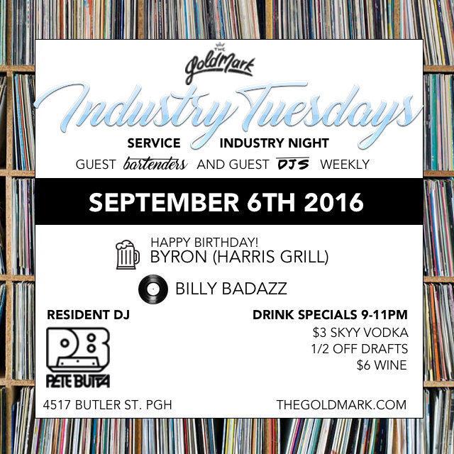 INDUSTRY TUESDAYS WITH PETE BUTTA & GUESTS GUEST BARTENDER AND GUEST DJS WEEKLY DRINK SPECIALS 9-11PM $3 SKYY VODKA $6 WINE 1/2 OFF DRAFTS