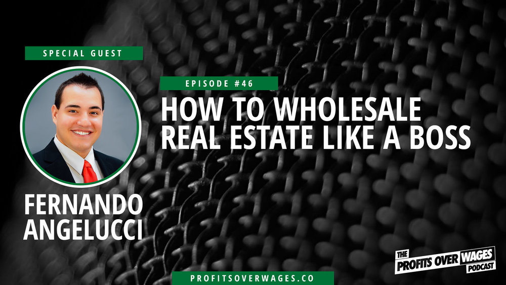 46-How-to-wholesale-real-estate-like-a-boss-with-Fernando-Angelucci.jpg