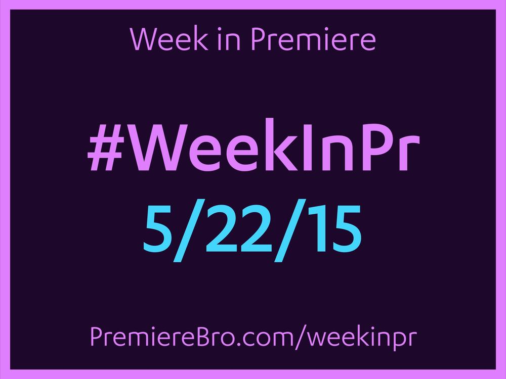 week-in-premiere-pro-5-22-15.jpg