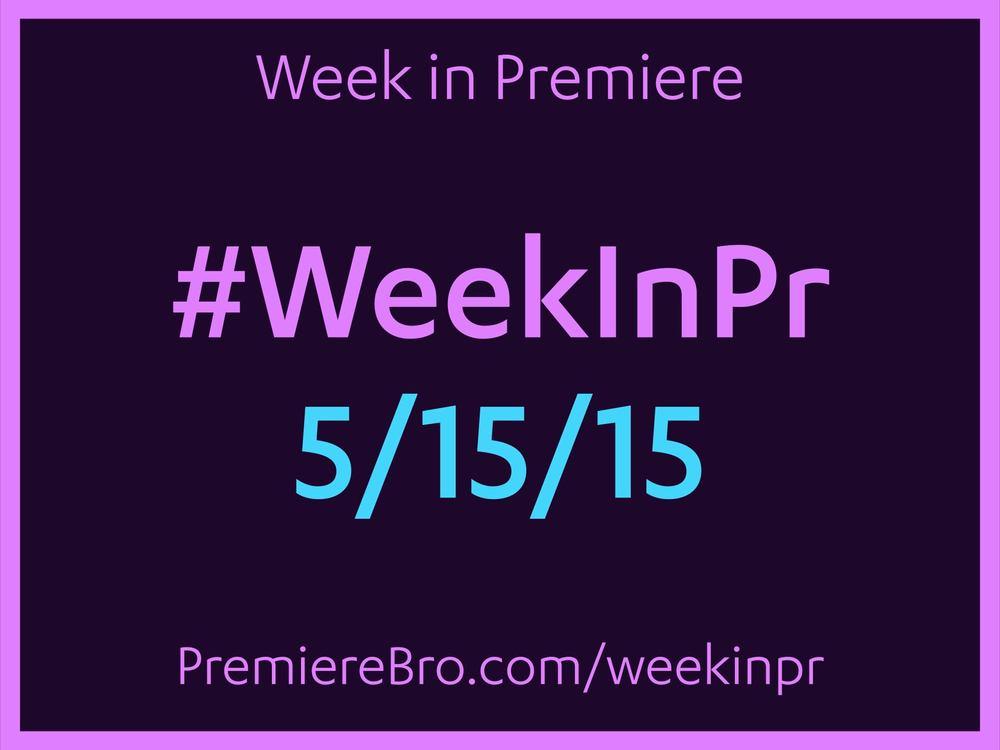 week-in-premiere-pro-5-15-15.jpg