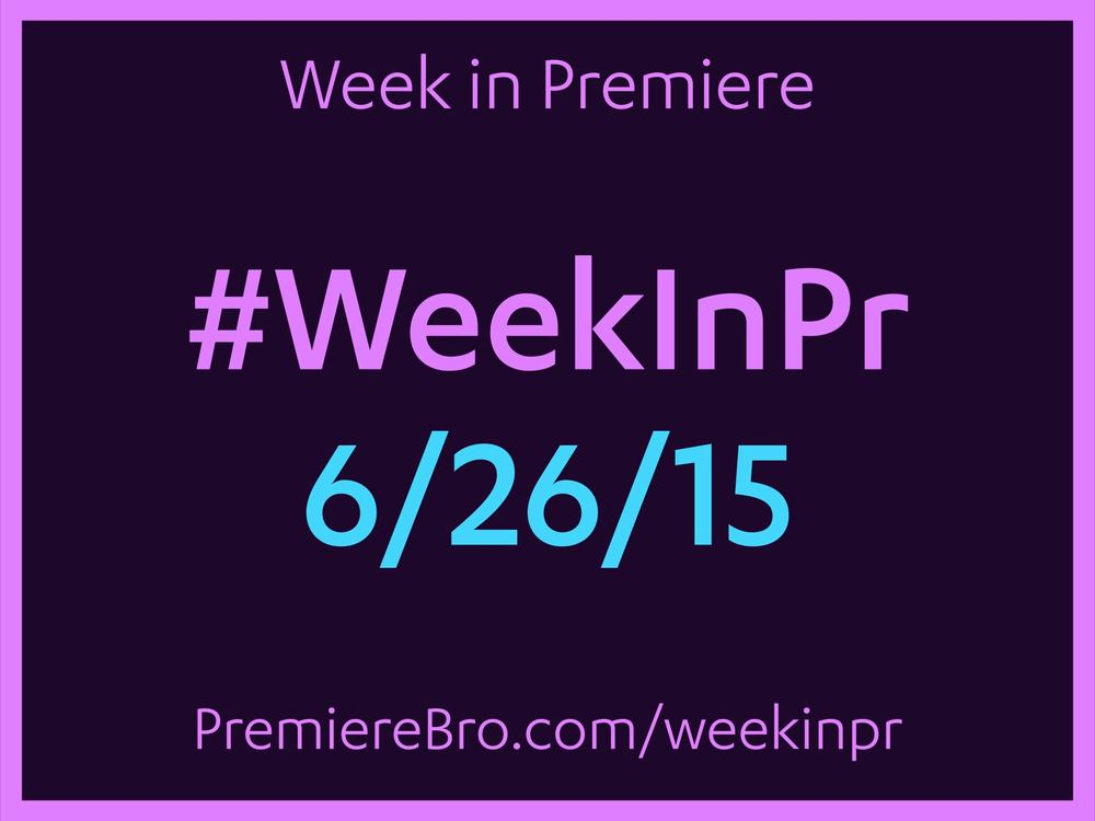 week-in-premiere-pro-6-26-15.jpg