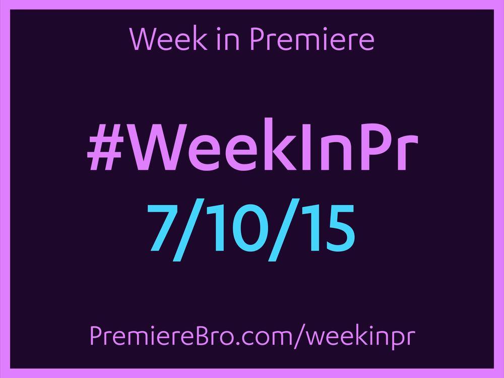week-in-premiere-pro-7-10-15.jpg