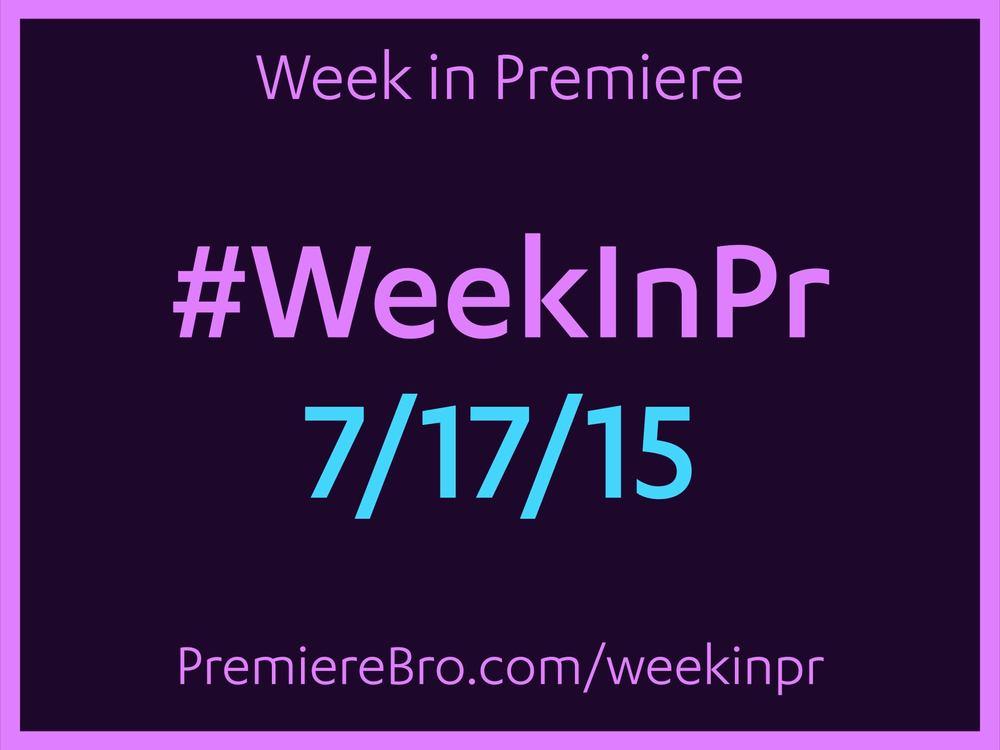 week-in-premiere-pro-7-17-15.jpg