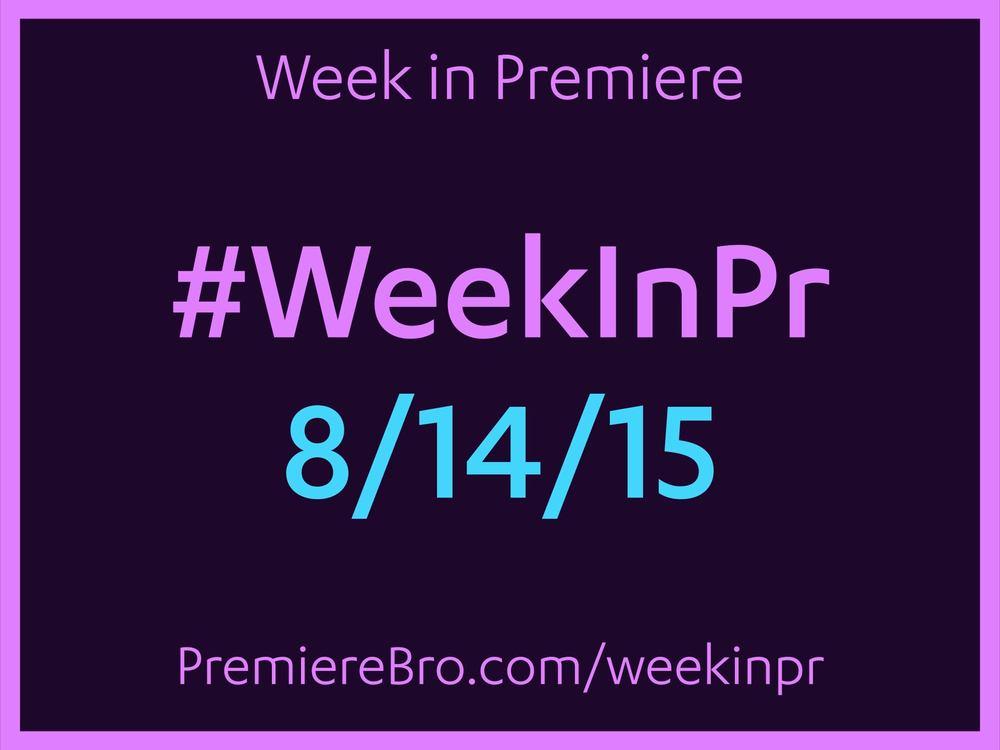 week-in-premiere-pro-8-14-15.jpg