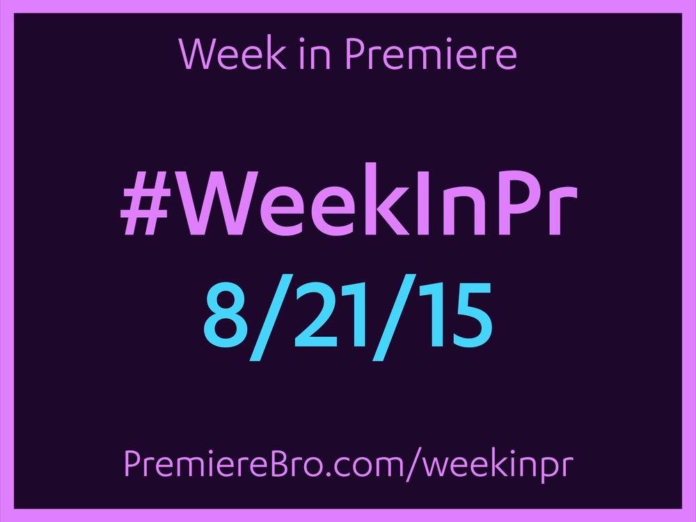 week-in-premiere-pro-8-21-15.jpg