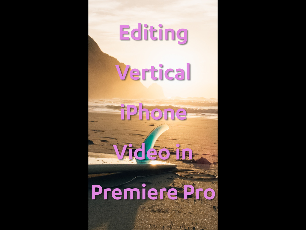 Editing Vertical iPhone Video — Premiere Bro