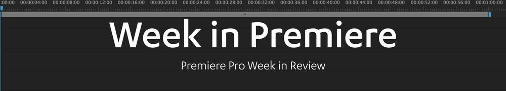 Premiere Pro week in review