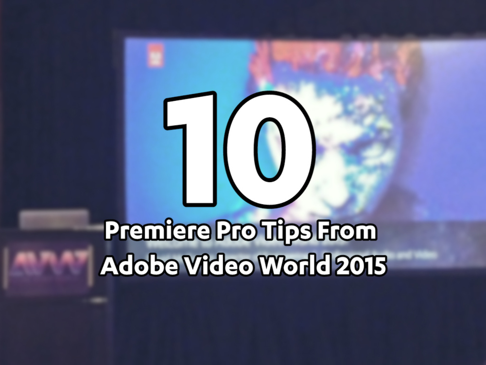 premiere-pro-tips-adobe-video-world-2015