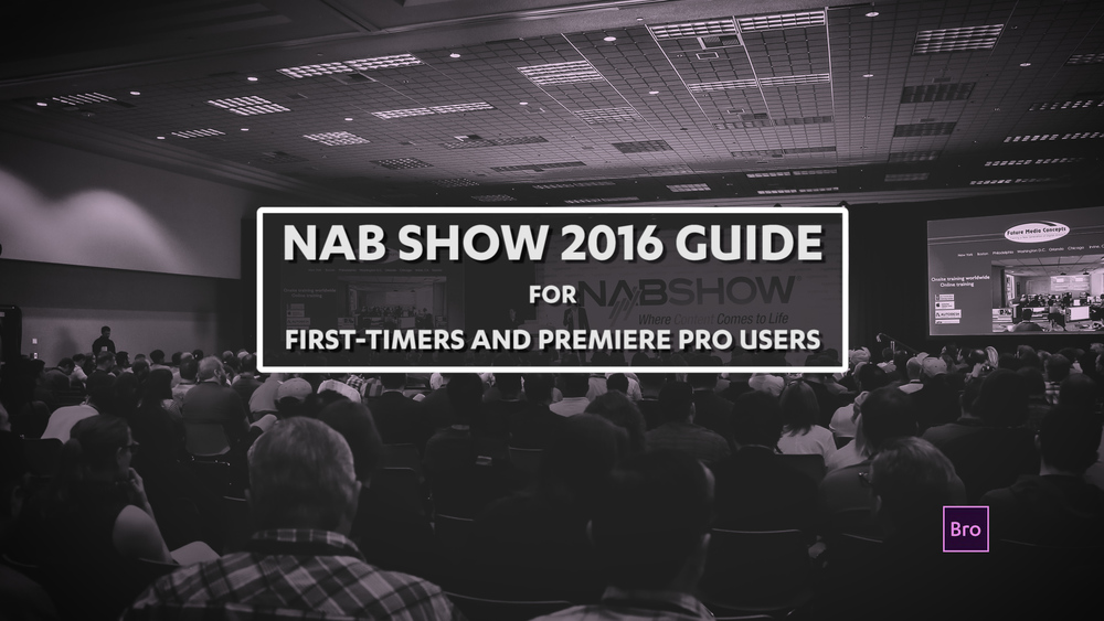 This post shares key names, places, and times to catch the best Premiere Pro action at NAB Show 2016. If this is your first NAB Show rodeo and you're a Premiere Pro editor, this post is specifically for you!