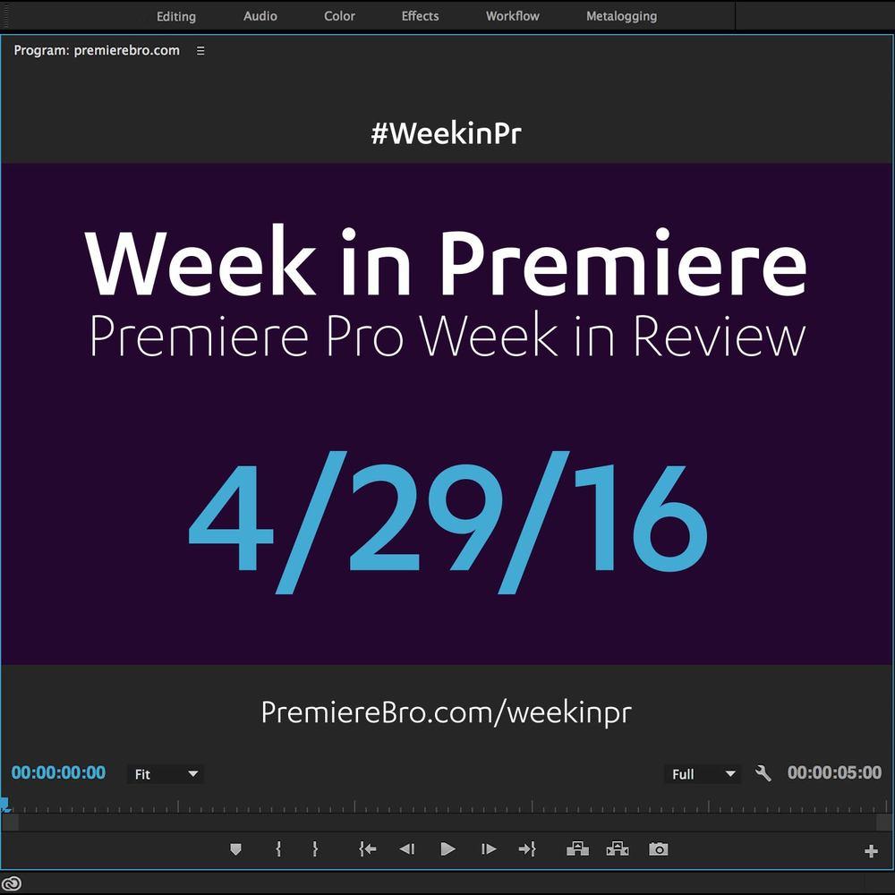 week-in-premiere-pro-042916.jpg