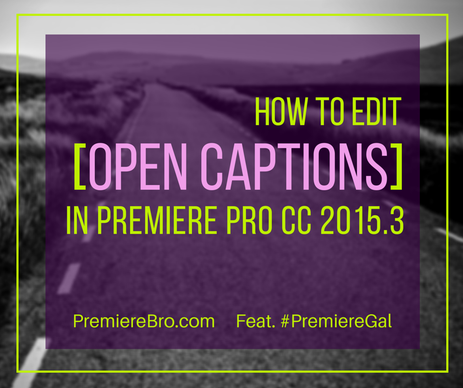 HOW TO EDIT OPEN CAPTIONS IN PREMIERE PRO CC 2015 3