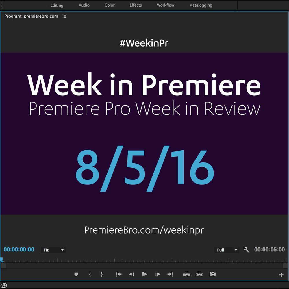 week-in-premiere-pro-080516