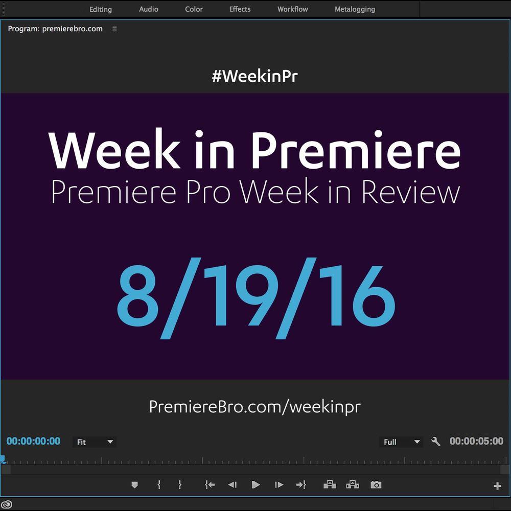 week-in-premiere-pro-081916.jpg