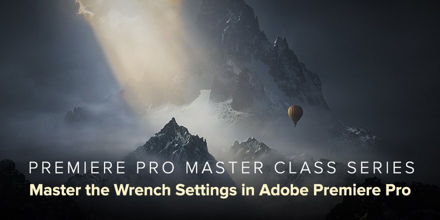 master-the-wrench-settings-in-adobe-premiere-pro