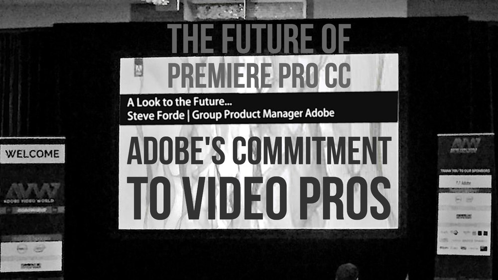 the-future-of-premiere-pro-cc-adobes-commitment-to-video-pros