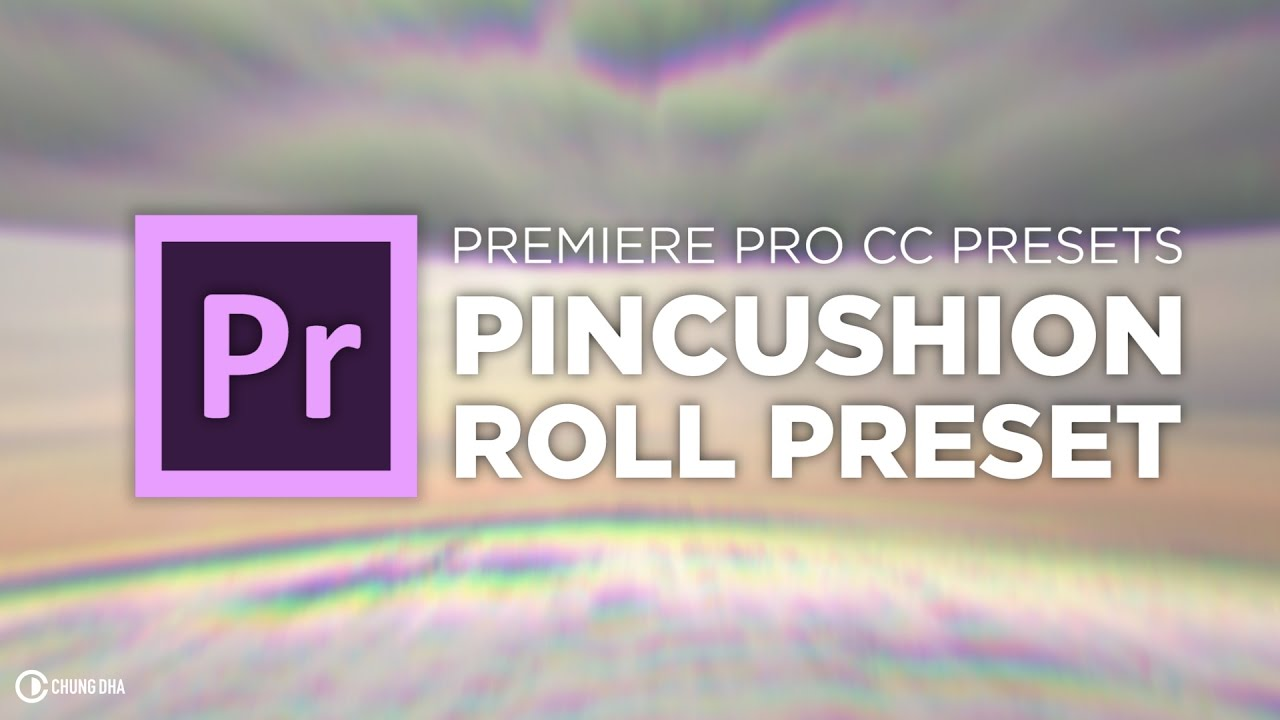 Chung Dha: Pincushion Roll Transition Preset Premiere Pro CC Only