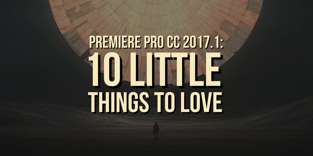 premiere-pro-cc-2017-1-spring-10-little-things-to-love