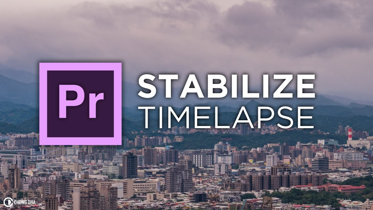 Chung Dha: Stabilize Timelapse Footage in Premiere Pro