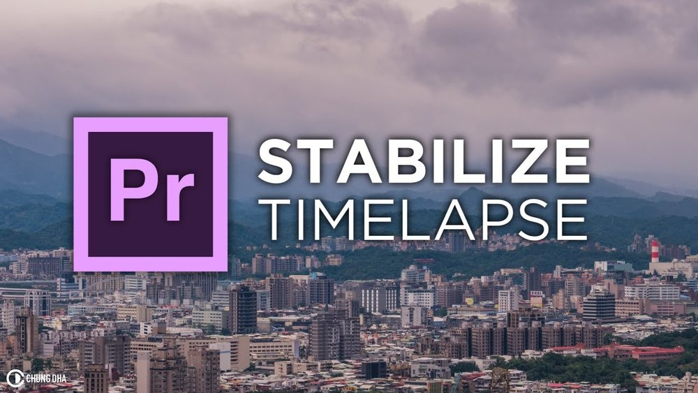 chung dha stabilize timelapse footage in premiere pro premiere bro