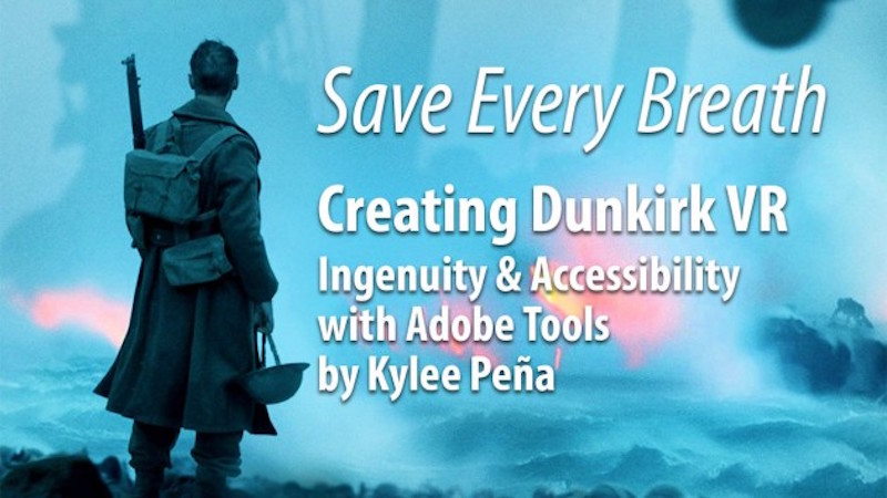 Creative COW: Creating Dunkirk VR: Ingenuity, Accessibility & Adobe