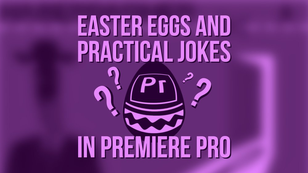 easter-eggs-practical-jokes-premiere-pro