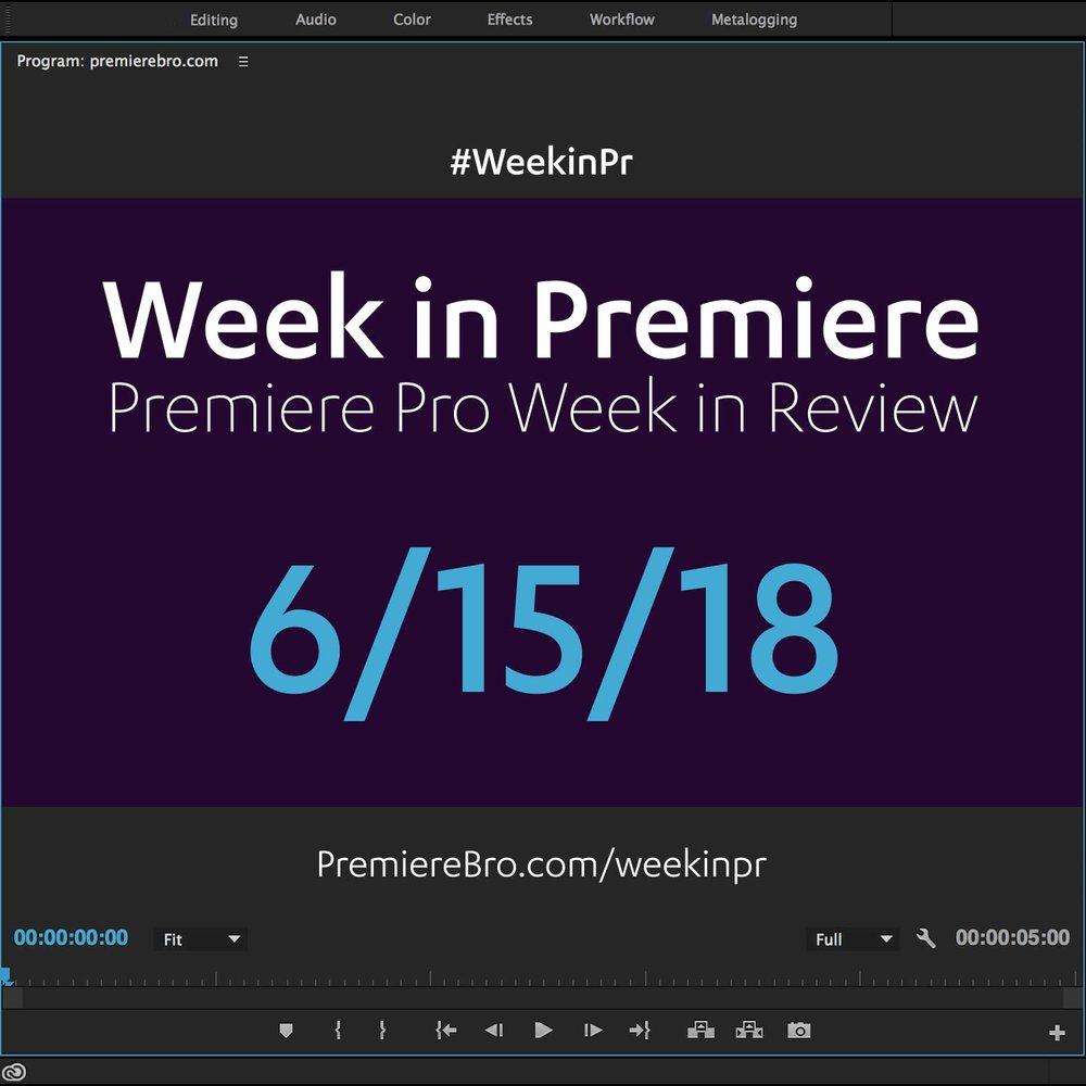 week-in-premiere-pro-061518.jpg