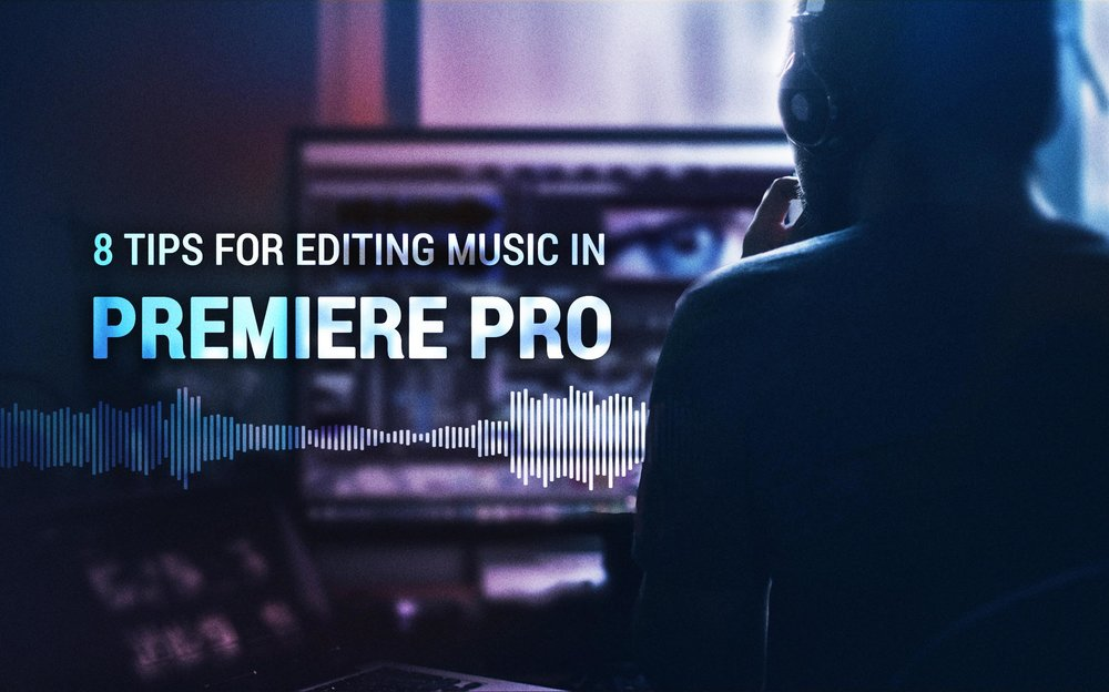 8-tips-editing-music-premiere-pro.jpg