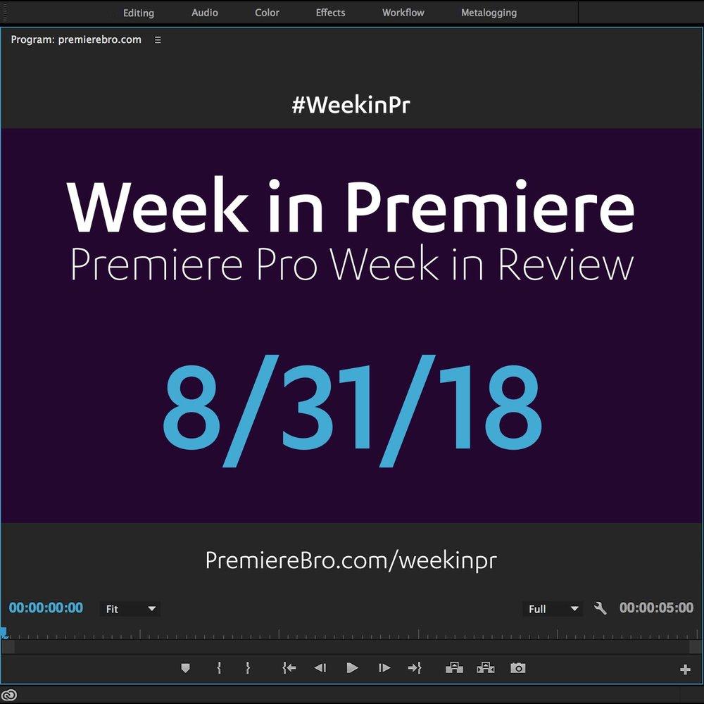 week-in-premiere-pro-083118.jpg