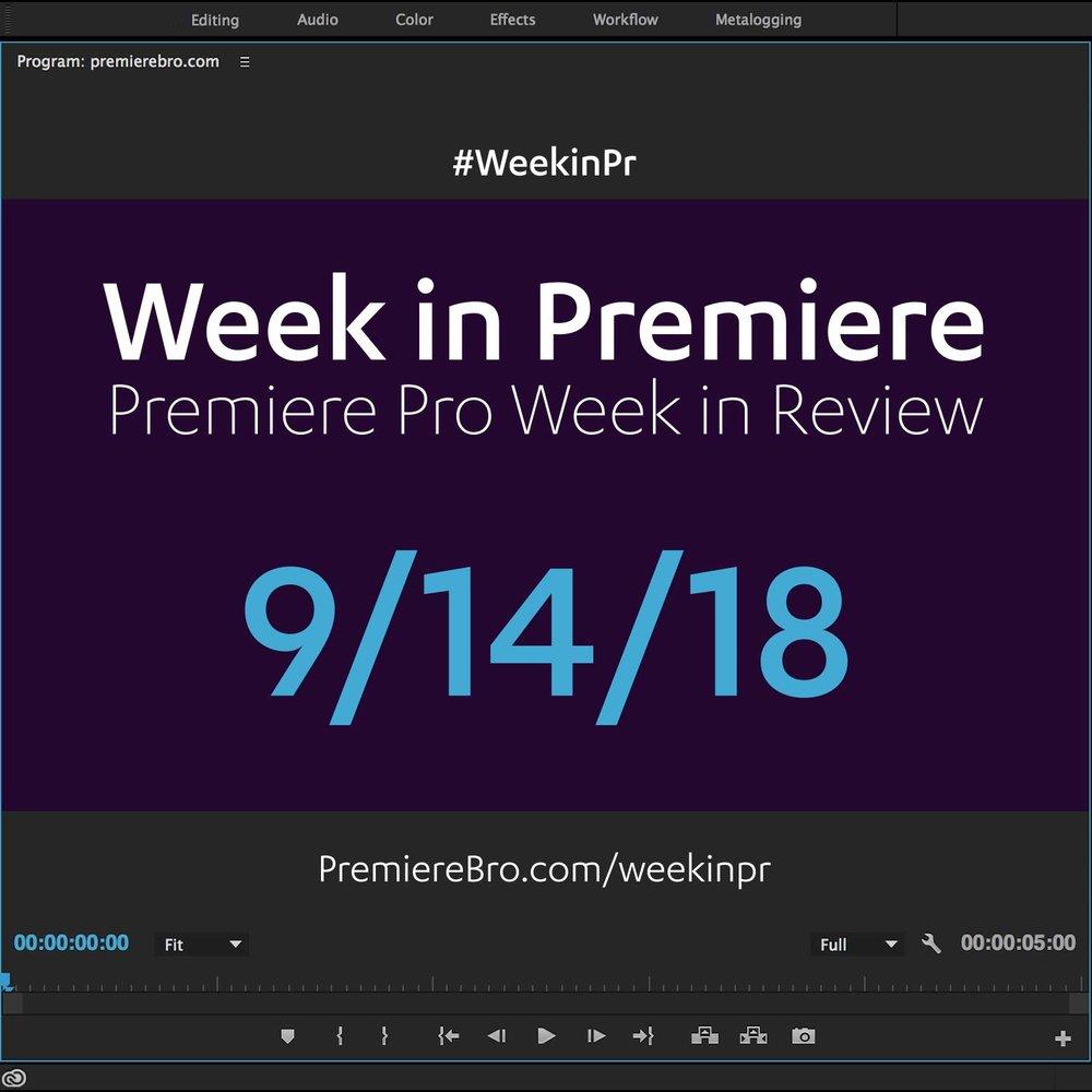 week-in-premiere-pro-091418.jpg