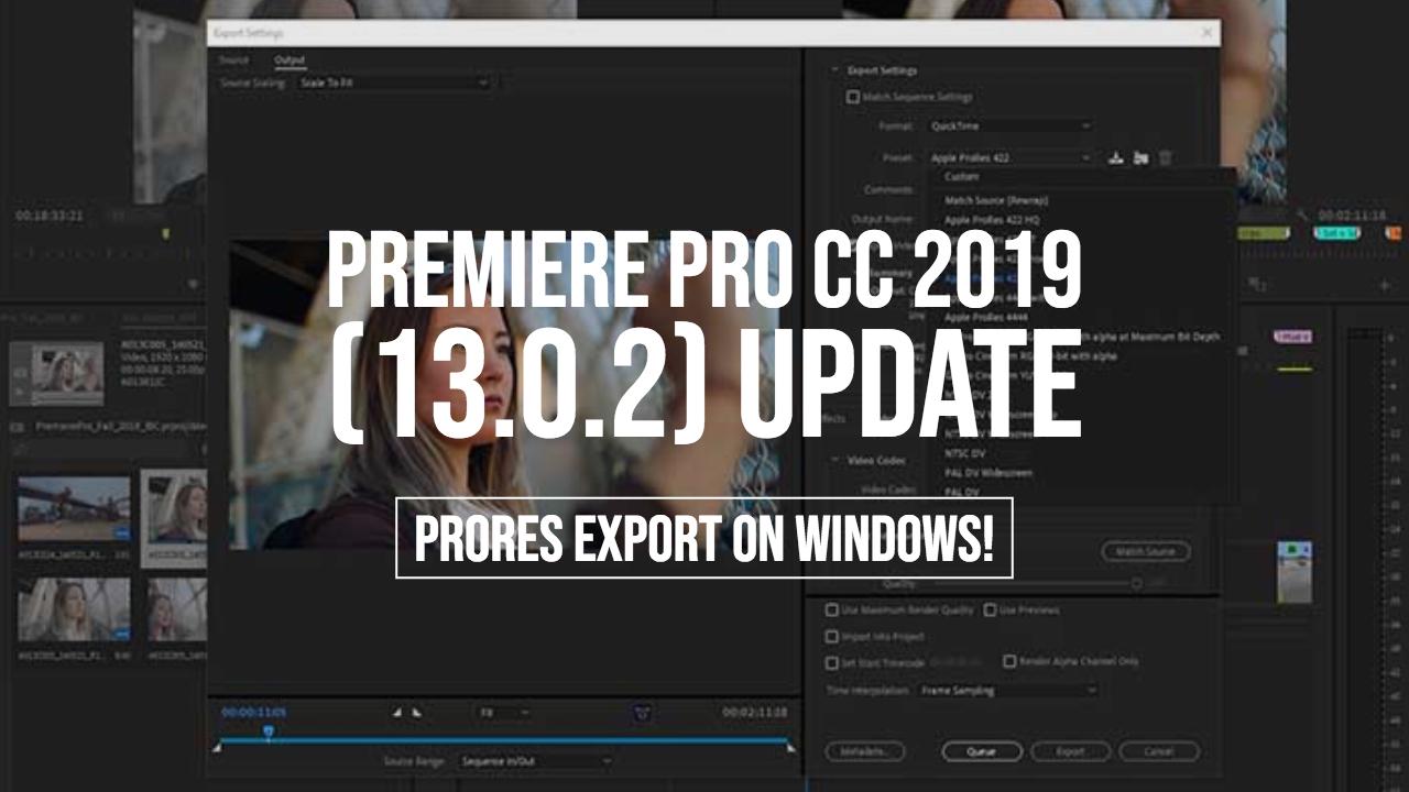 Premiere Pro Cc 2019 13 0 2 Update Prores Export On Windows Premiere Bro