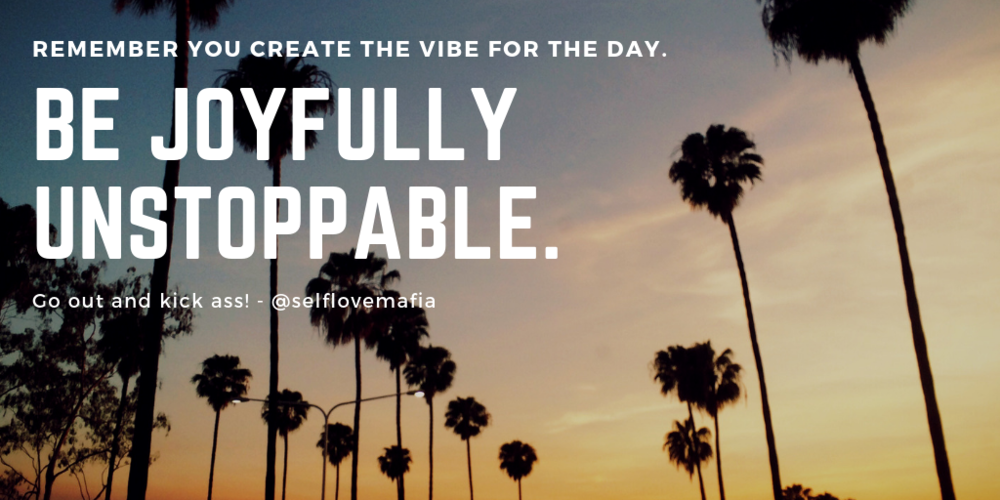 Remember you create the vibe for the day..png