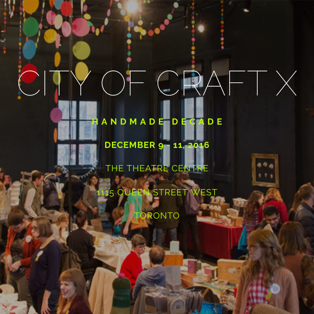 CITY OF CRAFT : Dec. 9-11, The Theatre Centre, 1115 Queen St. West, Toronto.   Toronto's largest independently-run, juried craft show. Shop,  browse craft-based installations, and enjoy free workshops.
