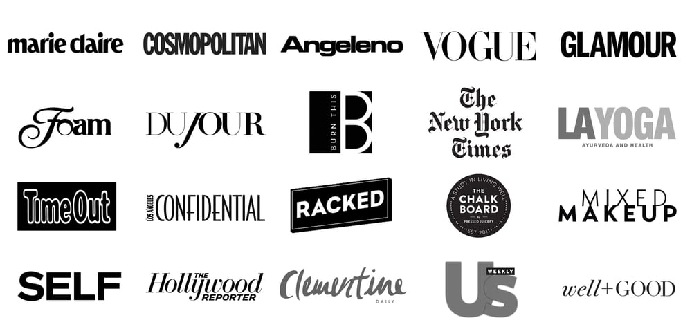 press logos for marie claire, cosmopolitan, angeleno, vogue, glamour, foam, dujour, burn this, the new york times, la yoga, time out, los angeles confidential, racked, the chalk board, mixed makeup, self, the hollywood reporter, clementine daily, us weekly and well + good. link to press page.