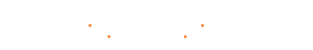 Intuitive Psychiatry - San Francisco - Psychiatrist - ADHD & Anxiety | 870 Market Street, Suite 1107 | San Francisco, CA 94102 | 415.653.3100 [tel]