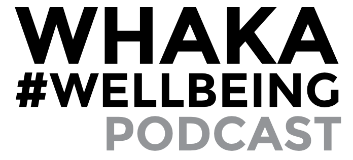THE WHAKA #WELLBEING PODCAST