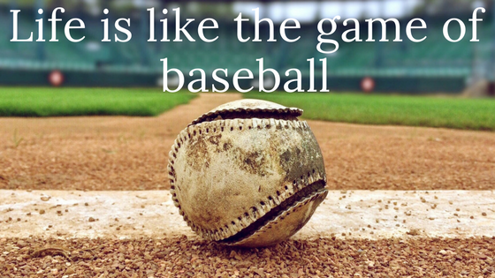 Life is like the game of baseball..png