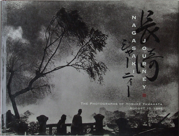 Nagasaki Journey: The Photographs of Yosuke Yamahata, August 10, 1945