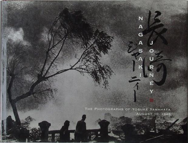 Nagasaki Journey: The Photographs of Yosuke Yamahata, August 10, 1945