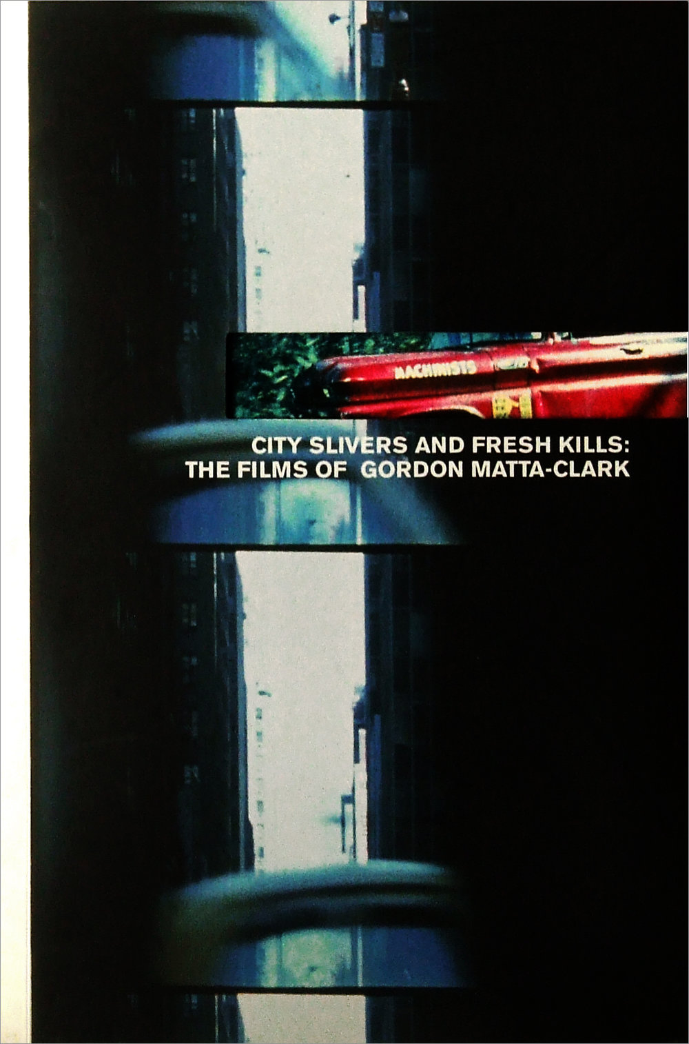 CITY SLICKERS AND FRESH KILLS: THE FILMS OF GORDON MATTA-CLARK
