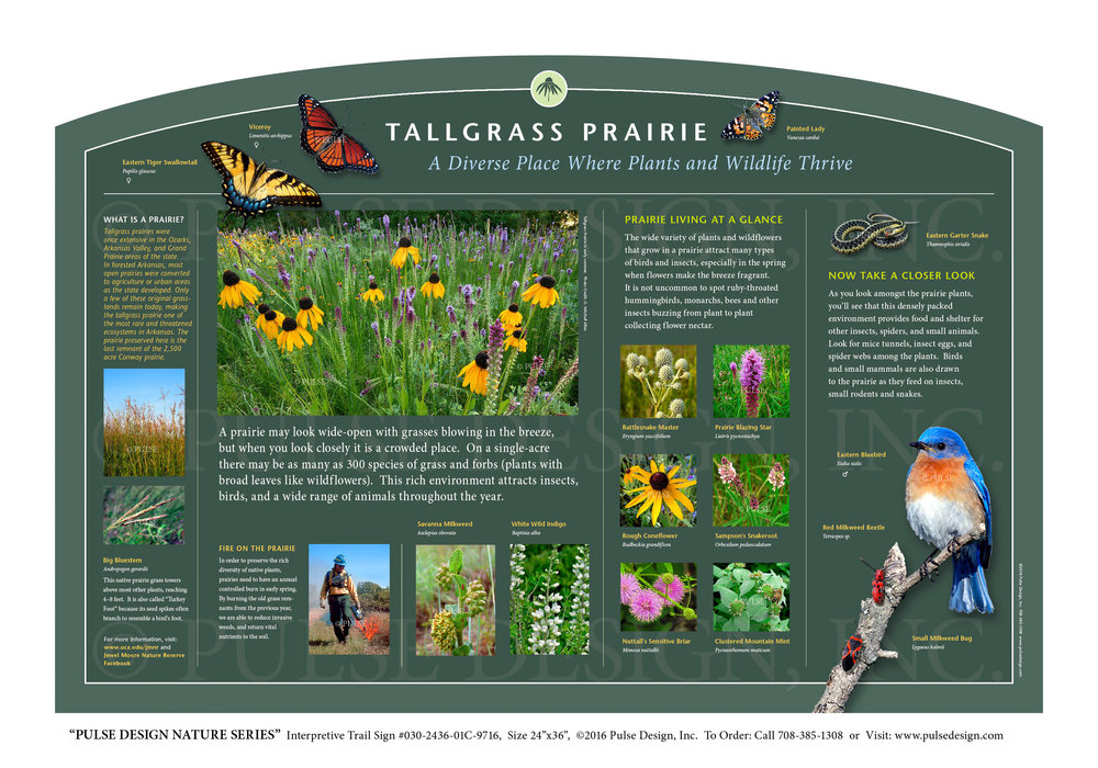 "Pulse Design provides Outdoor Interpretive Nature Trail Signs, Environmental Education Exhibits, Graphic Display Panels, Wayfinding Signage and Monuments, focused on Wildlife and Habitat throughout the United States. The  PULSE DESIGN NATURE SERIES  is a beautiful, ""Ready-to-Order"" and ""Customizable"" series of interpretive trail signs that cover many common nature subjects. See more signs from our  PRAIRIE & GRASSLANDS HABITAT SERIES ."