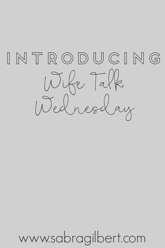 Introducing: #WifeTalkWednesday || Becoming Sabra GIlbert
