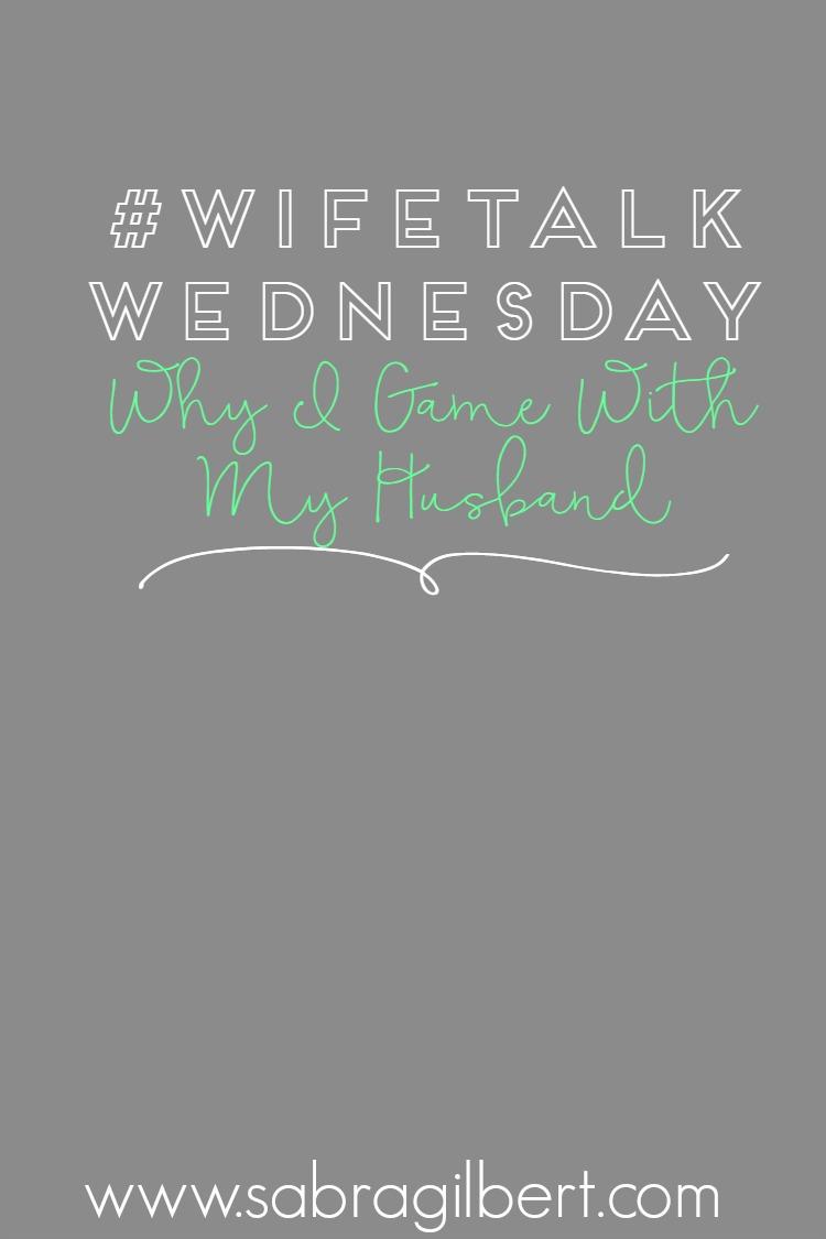 #WifeTalkWednesday: Why I Game with My Husband || Becoming Sabra Gilbert