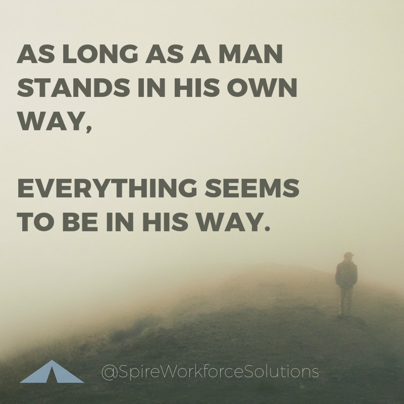 """""""As long as a man stands in his own way, everything seems to be in his way."""""""