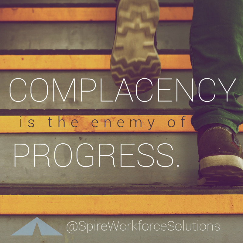 """""""Complacency is the enemy of progress."""" Dave Stutman"""